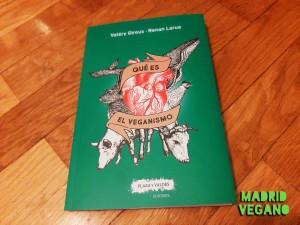 Qué es el veganismo, un ensayo para empaparse en historia, sociología, psicología y estrategia